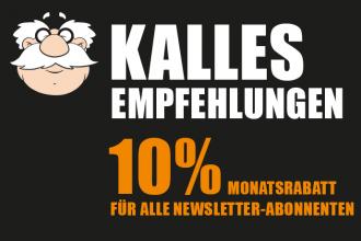 Kalles Empfehlungen 10% Monatsrabatt für alle Newsletter-Abonnenten